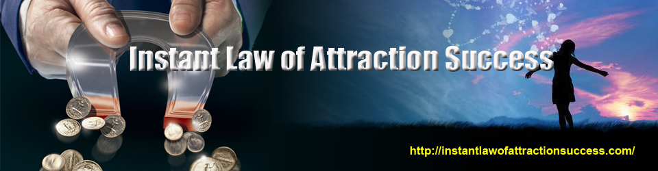 Instant success with the law of attraction